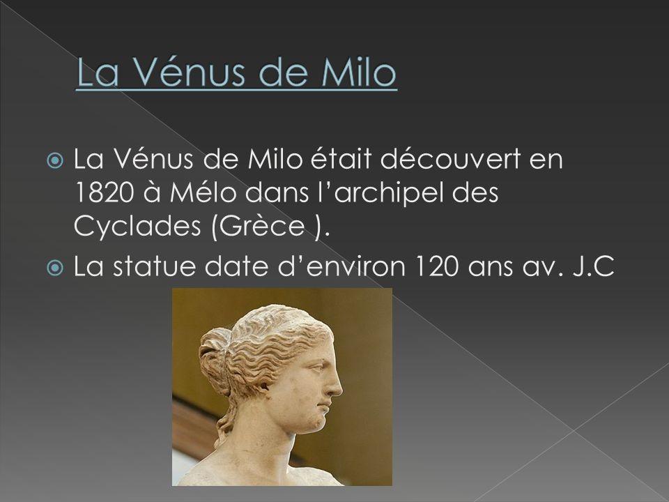 La Vénus de Milo était découvert en 1820 à Mélo dans larchipel des Cyclades (Grèce ). La statue date denviron 120 ans av. J.C