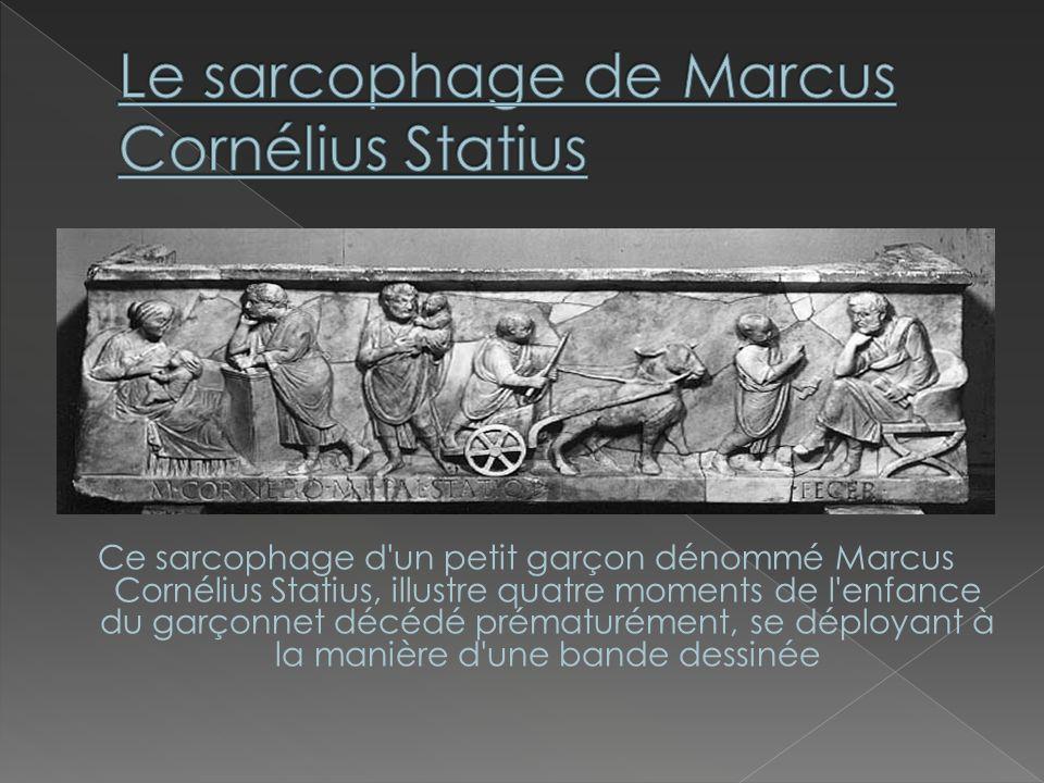 . Ce sarcophage d'un petit garçon dénommé Marcus Cornélius Statius, illustre quatre moments de l'enfance du garçonnet décédé prématurément, se déploya