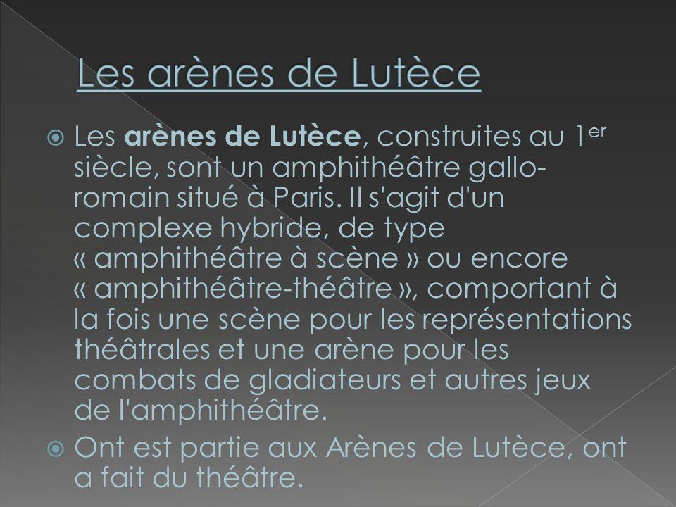 Les arènes de Lutèce, construites au 1 er siècle, sont un amphithéâtre gallo- romain situé à Paris. Il s'agit d'un complexe hybride, de type « amphith
