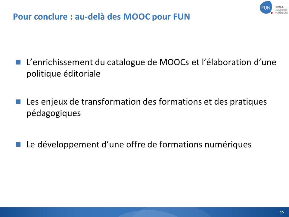15 Pour conclure : au-delà des MOOC pour FUN Lenrichissement du catalogue de MOOCs et lélaboration dune politique éditoriale Les enjeux de transformat
