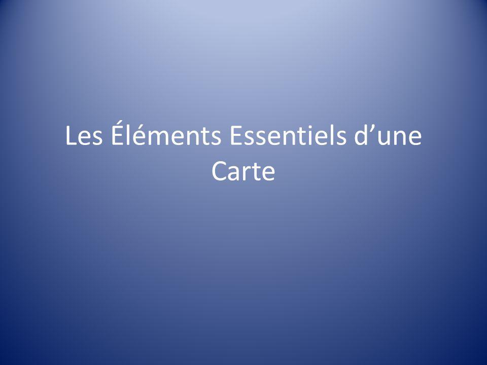 Les Éléments Essentials dune Carte Quand tu dessines une carte, certains éléments devraient toujours être présent.