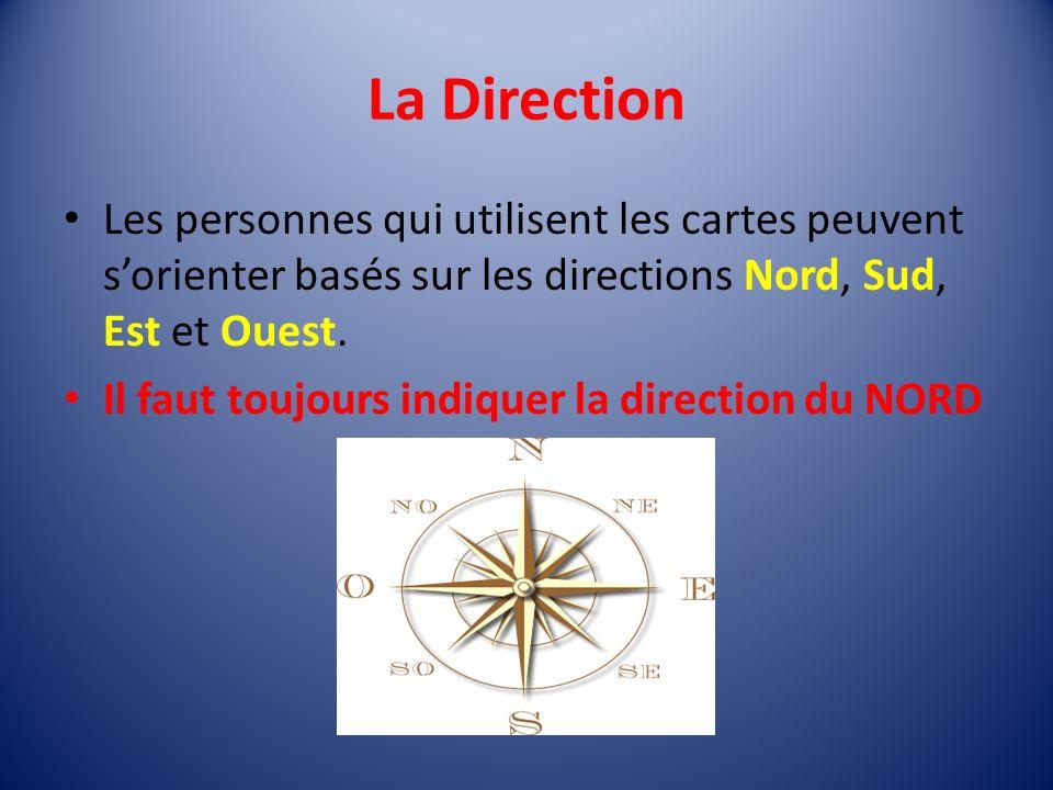 La Direction Les personnes qui utilisent les cartes peuvent sorienter basés sur les directions Nord, Sud, Est et Ouest.