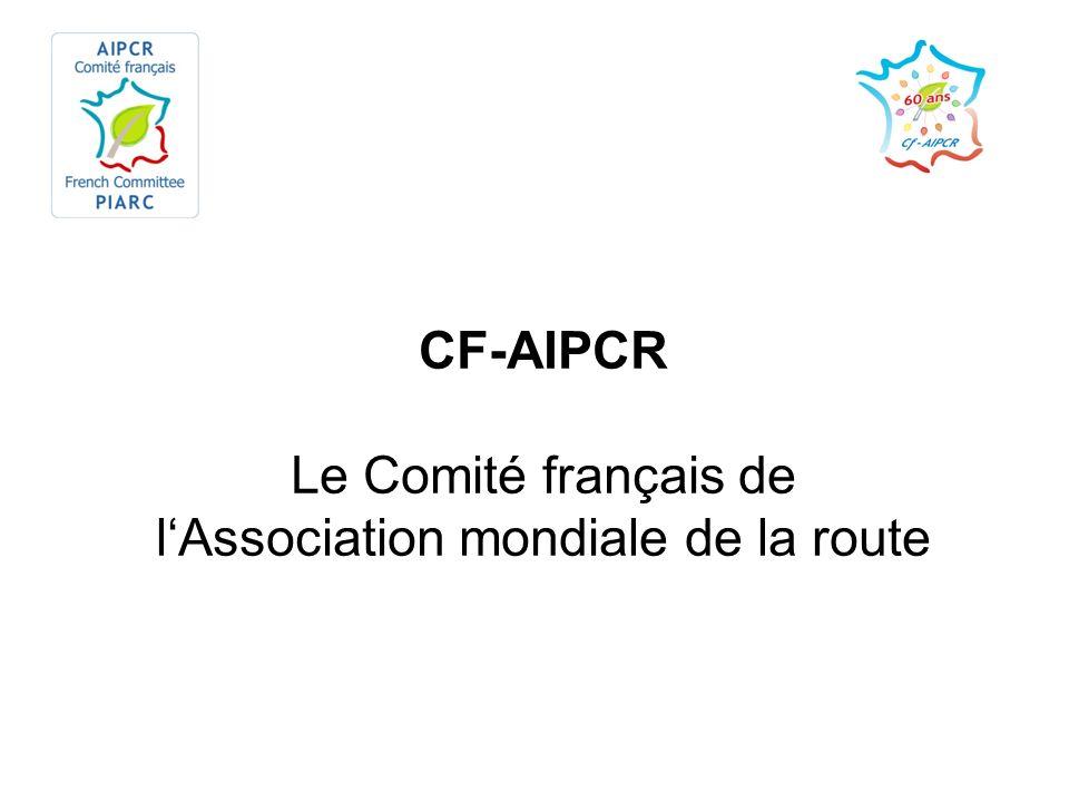 Le CF-AIPCR Le CF-AIPCR, membre de lAssociation mondiale de la route, coordonne et anime des échanges dexpériences et la diffusion de bonnes pratiques au sein de la communauté technique routière française, publique et privée : En leur apportant un référentiel international En leur permettant de porter des positions françaises devant lAIPCR En menant de multiples activités en propre –Il regroupe les membres français, collectifs et personnels de l Association Mondiale de la Route (AIPCR) –Le CF-AIPCR est membre de lIDRRIM et porte sa dimension internationale