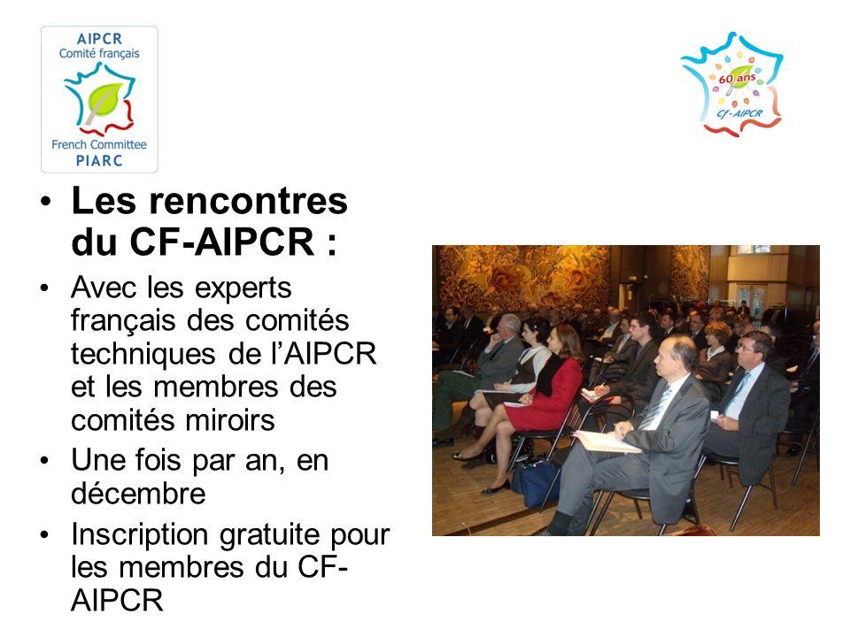 Les rencontres du CF-AIPCR : Avec les experts français des comités techniques de lAIPCR et les membres des comités miroirs Une fois par an, en décembr