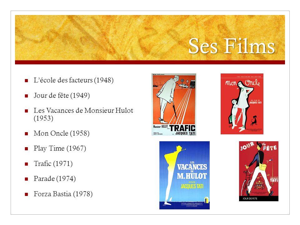 Ses Films Lécole des facteurs (1948) Jour de fête (1949) Les Vacances de Monsieur Hulot (1953) Mon Oncle (1958) Play Time (1967) Trafic (1971) Parade