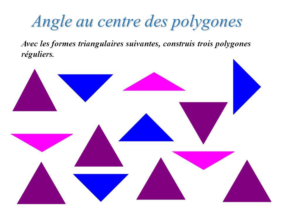 Angle au centre des polygones Avec les formes triangulaires suivantes, construis trois polygones réguliers.