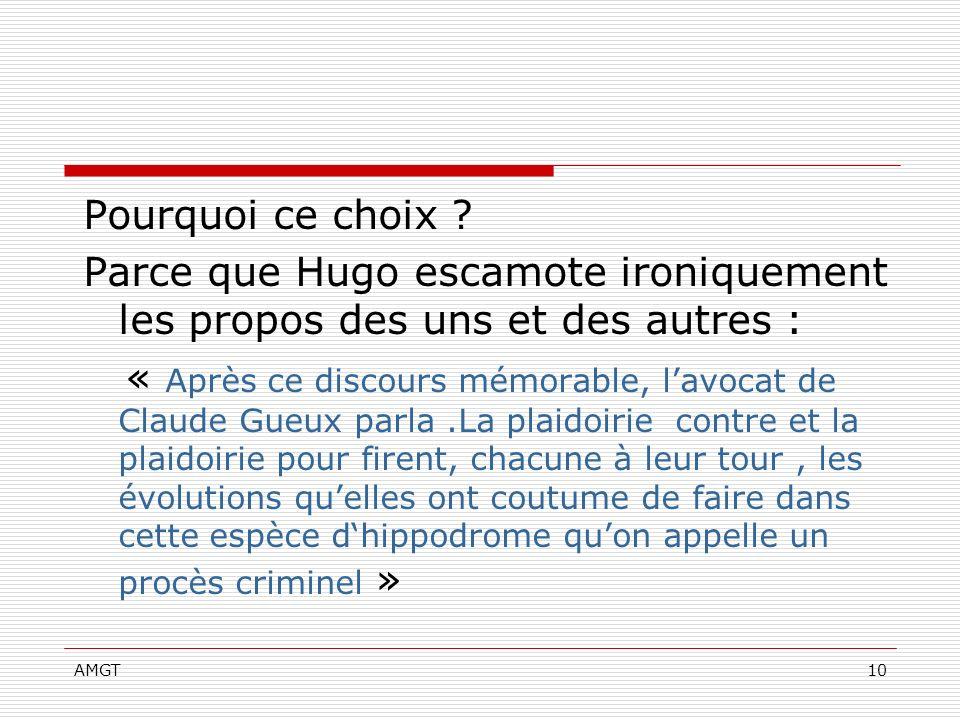 AMGT10 Pourquoi ce choix ? Parce que Hugo escamote ironiquement les propos des uns et des autres : « Après ce discours mémorable, lavocat de Claude Gu