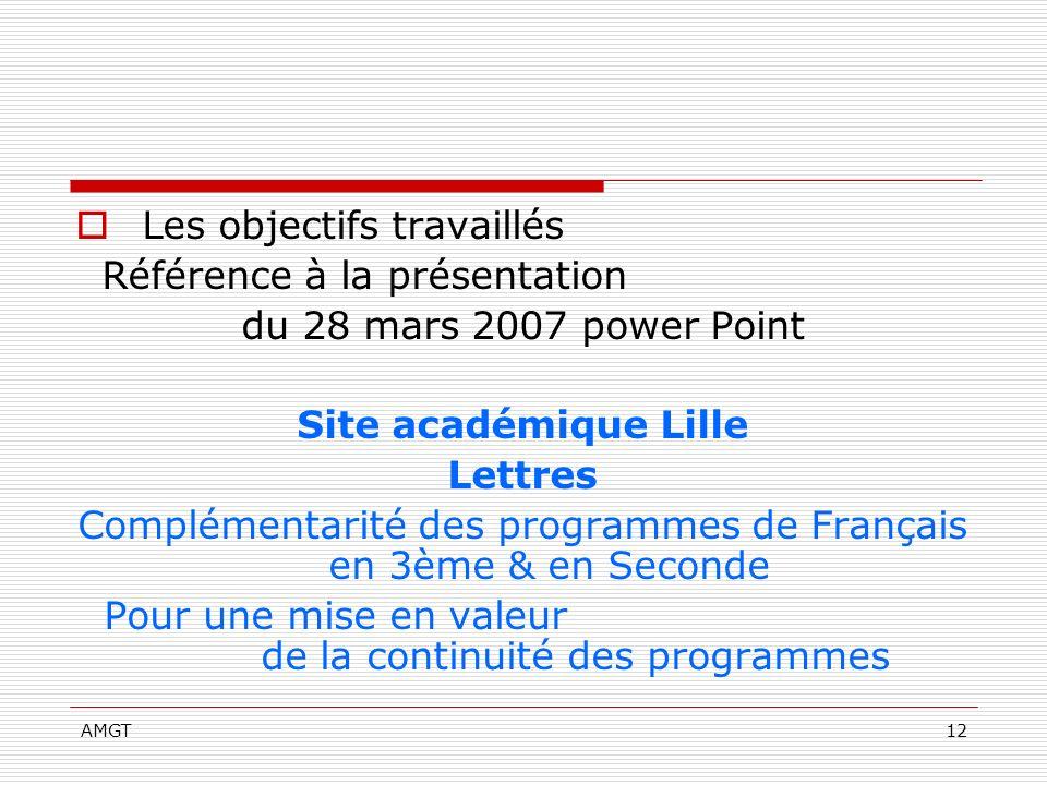 AMGT12 Les objectifs travaillés Référence à la présentation du 28 mars 2007 power Point Site académique Lille Lettres Complémentarité des programmes d