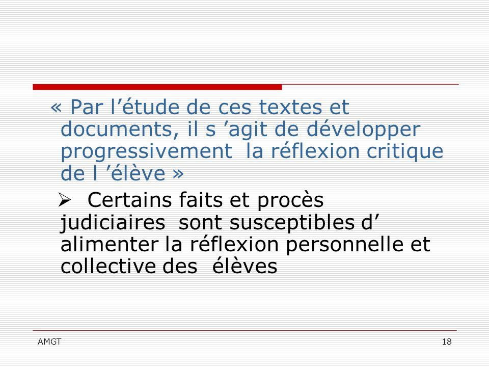 AMGT18 « Par létude de ces textes et documents, il s agit de développer progressivement la réflexion critique de l élève » Certains faits et procès ju