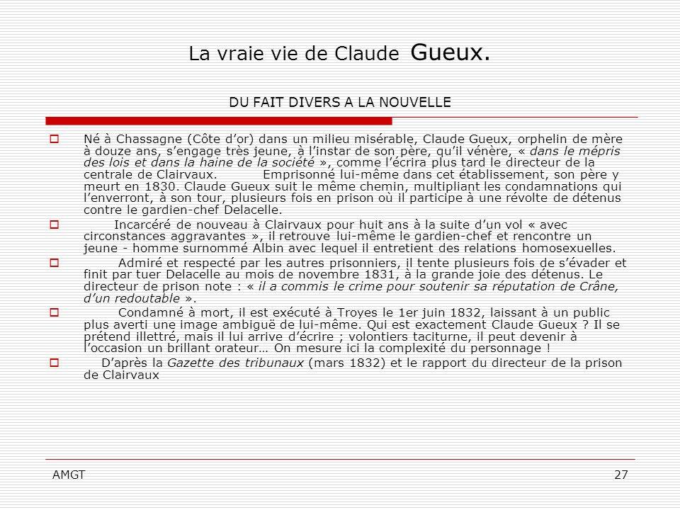 AMGT27 La vraie vie de Claude Gueux. DU FAIT DIVERS A LA NOUVELLE Né à Chassagne (Côte dor) dans un milieu misérable, Claude Gueux, orphelin de mère à