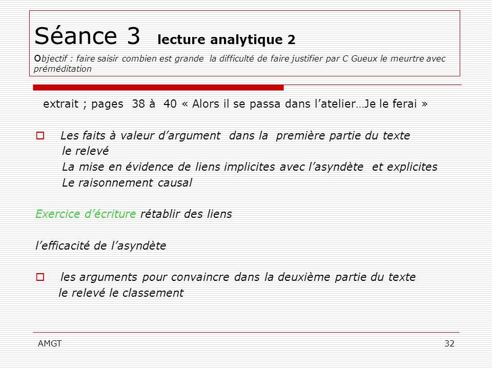 AMGT32 Séance 3 lecture analytique 2 o bjectif : faire saisir combien est grande la difficulté de faire justifier par C Gueux le meurtre avec prémédit