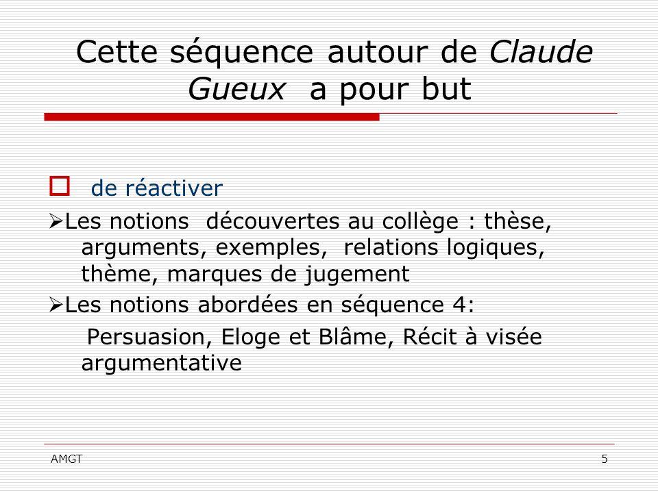 AMGT5 Cette séquence autour de Claude Gueux a pour but de réactiver Les notions découvertes au collège : thèse, arguments, exemples, relations logique