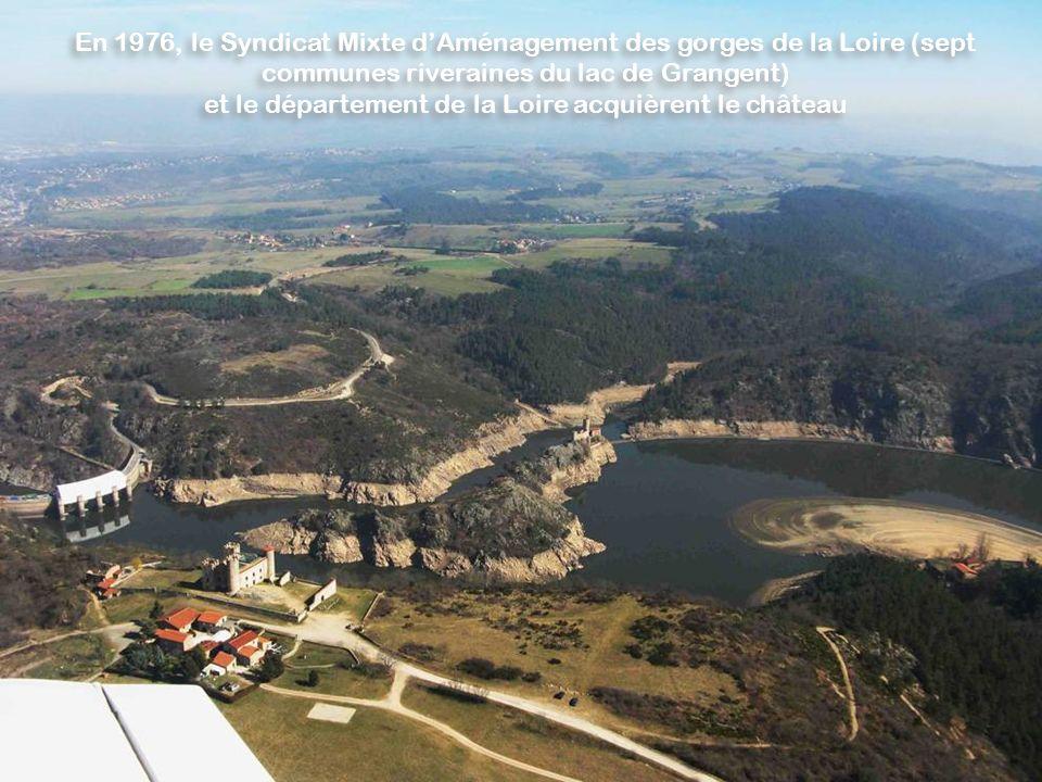 En 1976, le Syndicat Mixte dAménagement des gorges de la Loire (sept communes riveraines du lac de Grangent) et le département de la Loire acquièrent le château En 1976, le Syndicat Mixte dAménagement des gorges de la Loire (sept communes riveraines du lac de Grangent) et le département de la Loire acquièrent le château