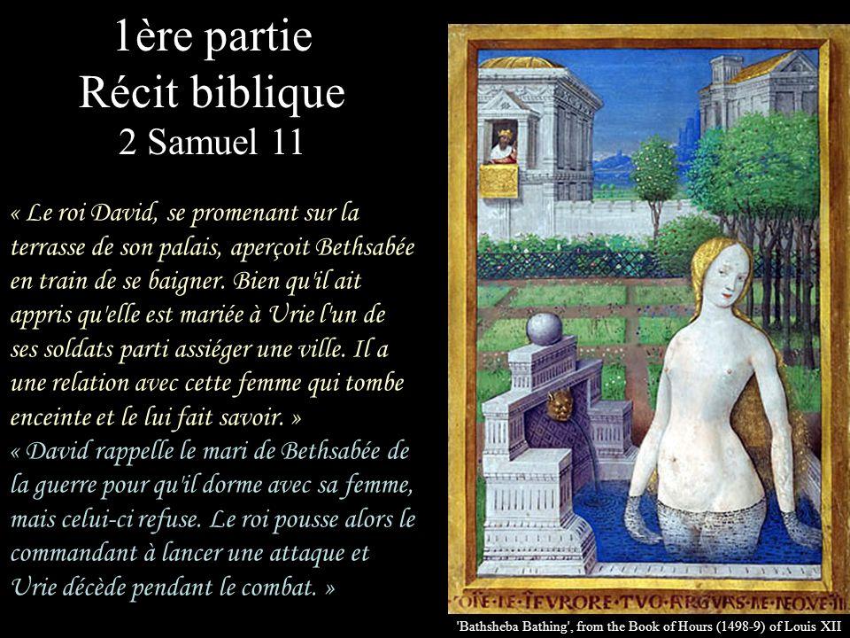 « Le roi David, se promenant sur la terrasse de son palais, aperçoit Bethsabée en train de se baigner.