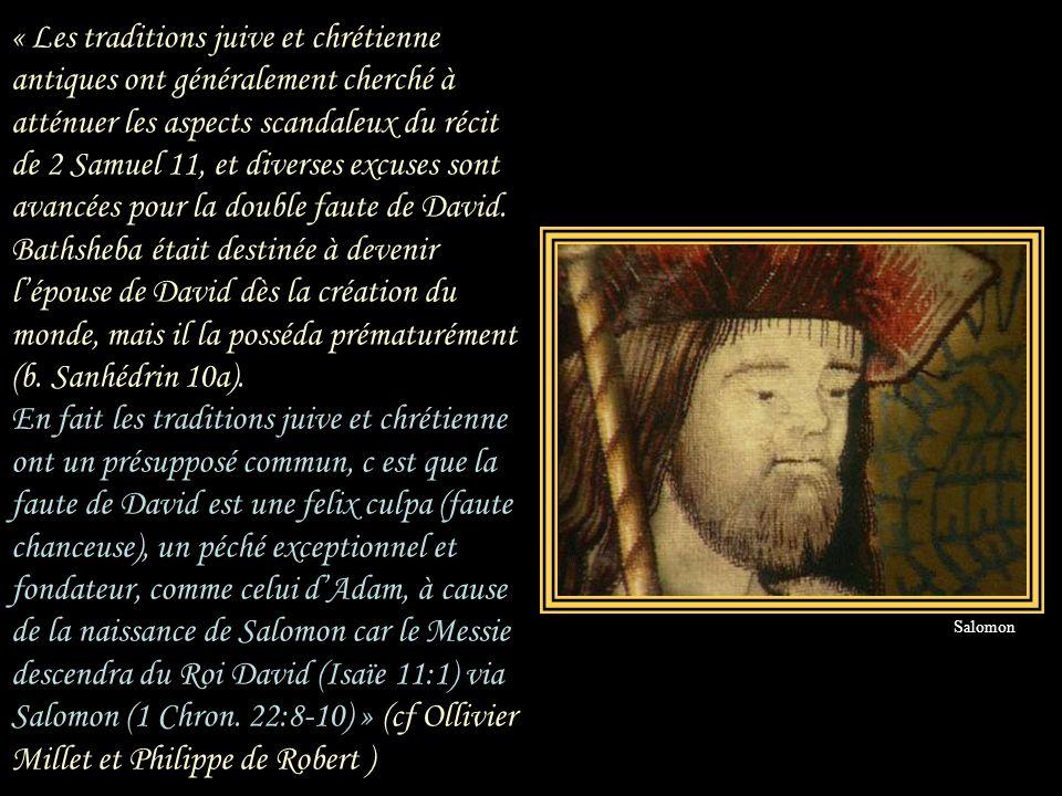 « Les traditions juive et chrétienne antiques ont généralement cherché à atténuer les aspects scandaleux du récit de 2 Samuel 11, et diverses excuses sont avancées pour la double faute de David.