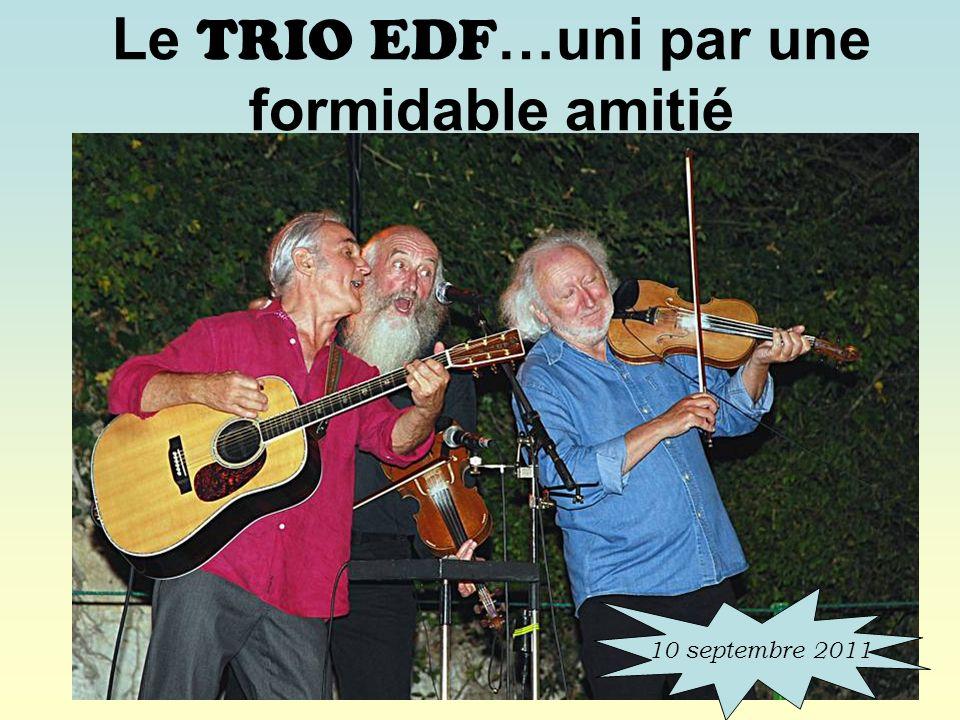 Le TRIO EDF …uni par une formidable amitié 10 septembre 2011