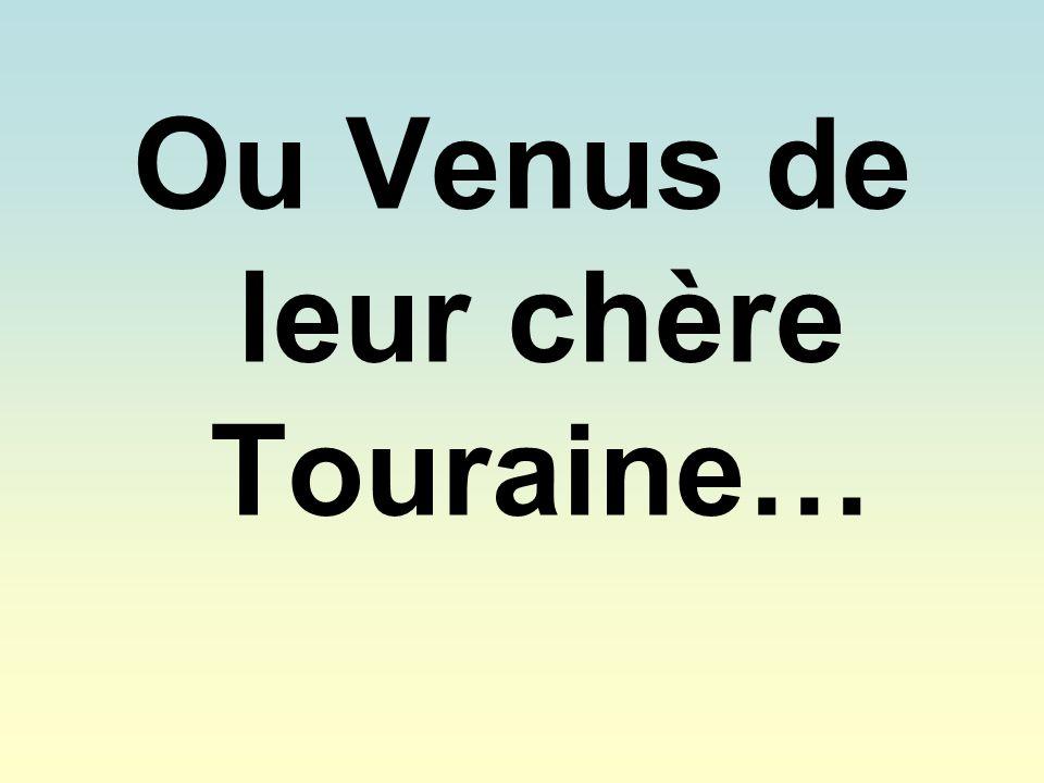 Ou Venus de leur chère Touraine…