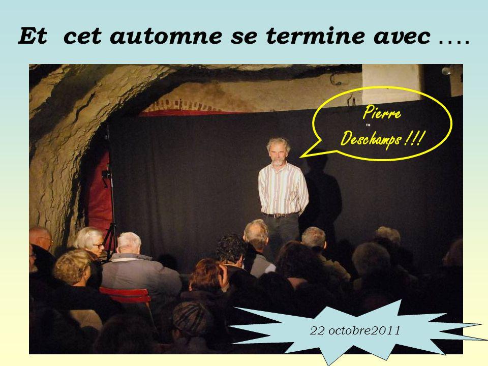 Et cet automne se termine avec …. Pierre Deschamps !!! 22 octobre2011