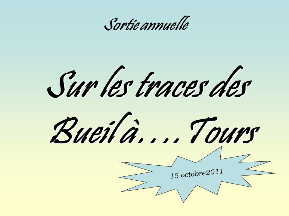 Sortie annuelle Sur les traces des Bueil à….Tours 15 octobre2011