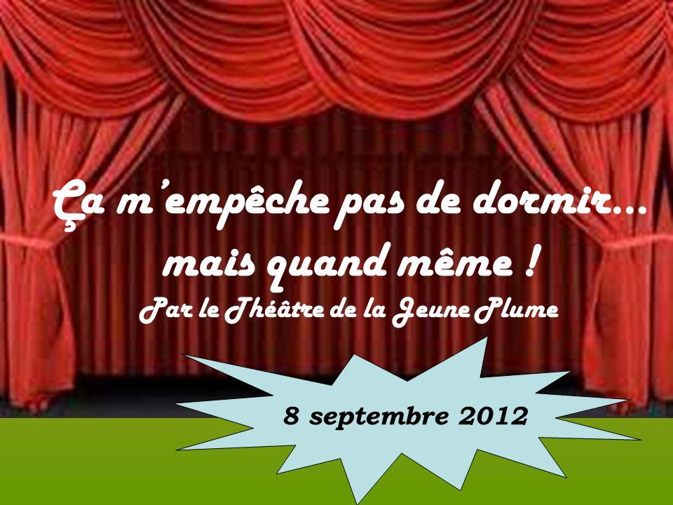 Ça mempêche pas de dormir... mais quand même ! Par le Théâtre de la Jeune Plume 8 septembre 2012