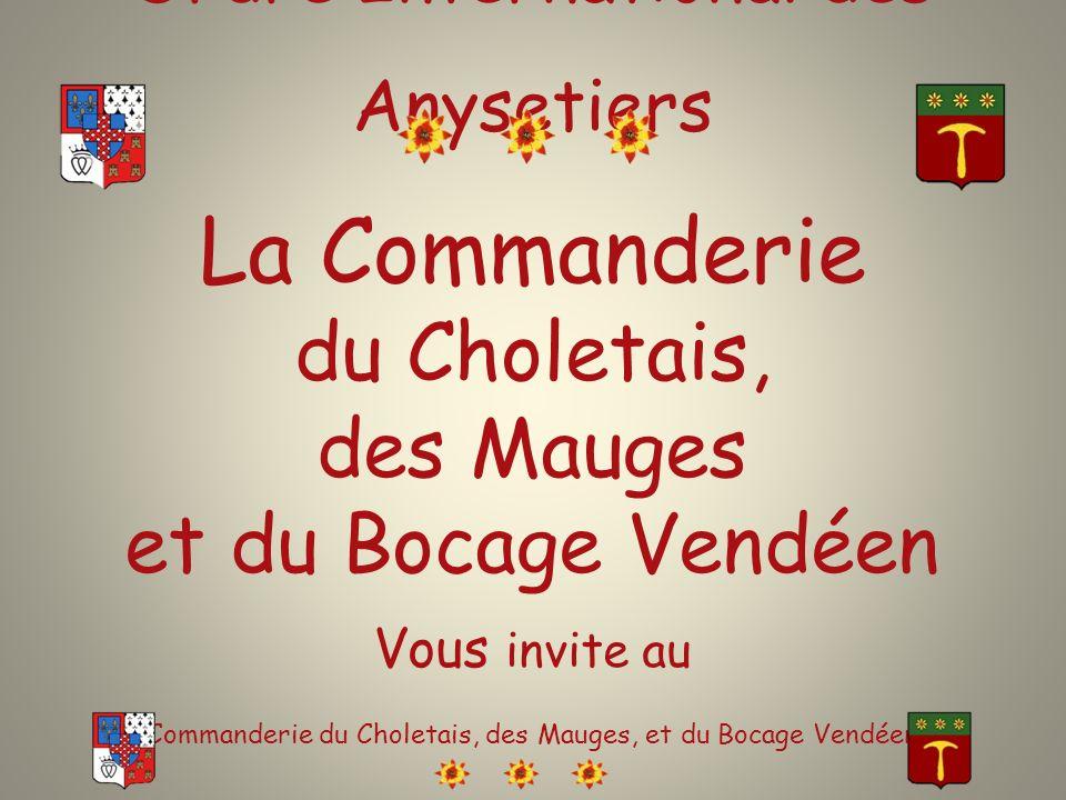 Ordre International des Anysetiers La Commanderie du Choletais, des Mauges et du Bocage Vendéen Vous invite au Commanderie du Choletais, des Mauges, e