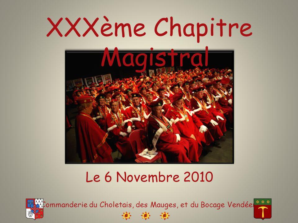 XXXème Chapitre Magistral Le 6 Novembre 2010 Commanderie du Choletais, des Mauges, et du Bocage Vendéen