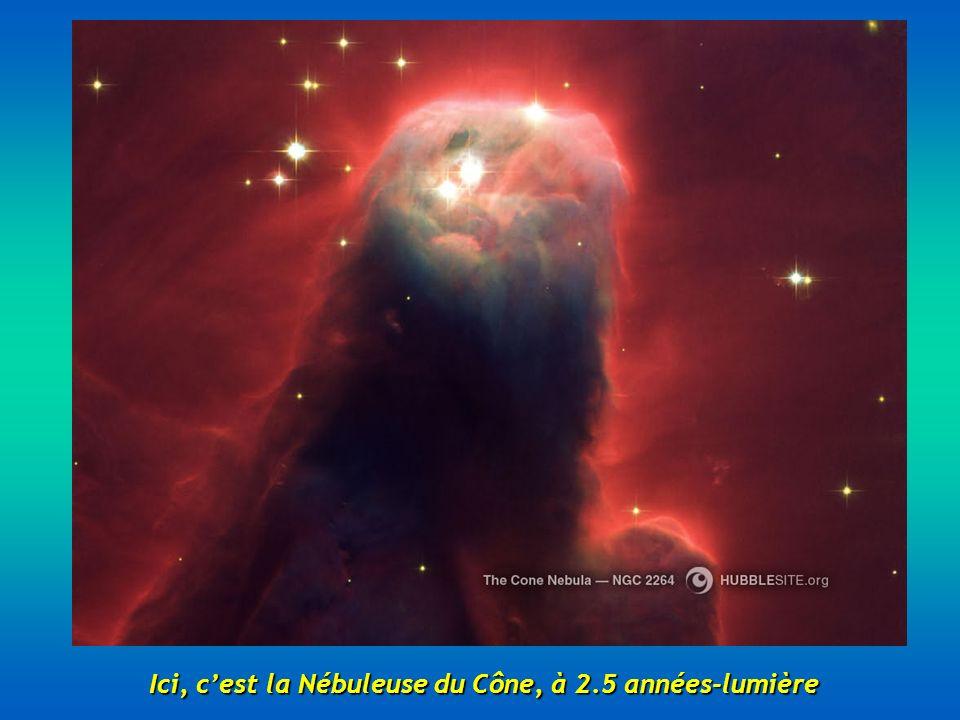 Ici, cest la Nébuleuse du Cône, à 2.5 années-lumière