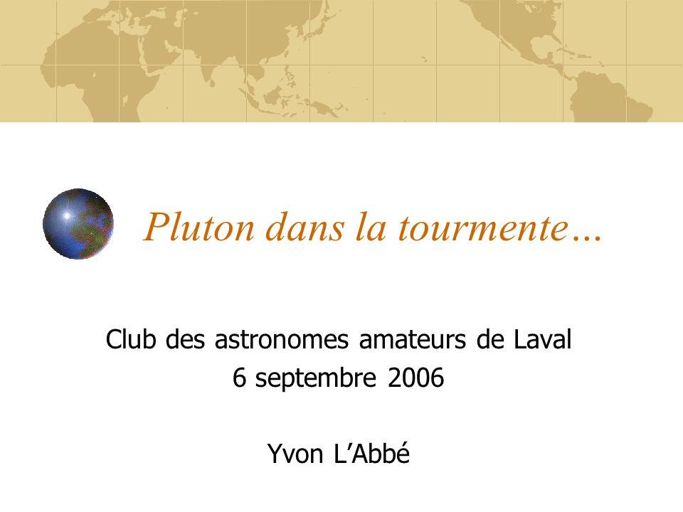 Pluton dans la tourmente… Club des astronomes amateurs de Laval 6 septembre 2006 Yvon LAbbé