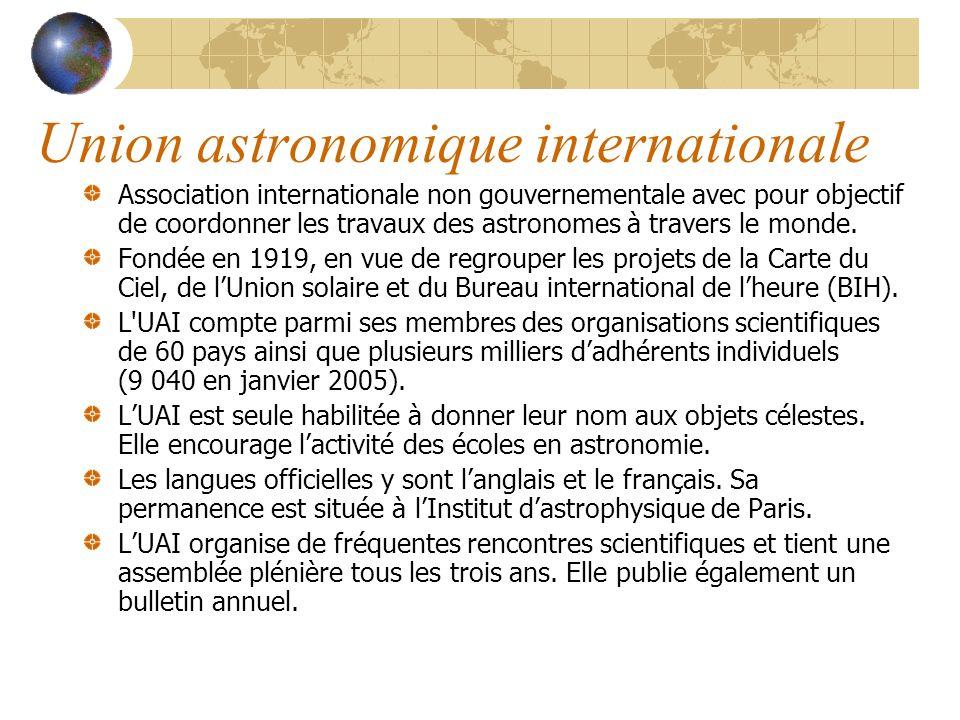 Union astronomique internationale Association internationale non gouvernementale avec pour objectif de coordonner les travaux des astronomes à travers le monde.