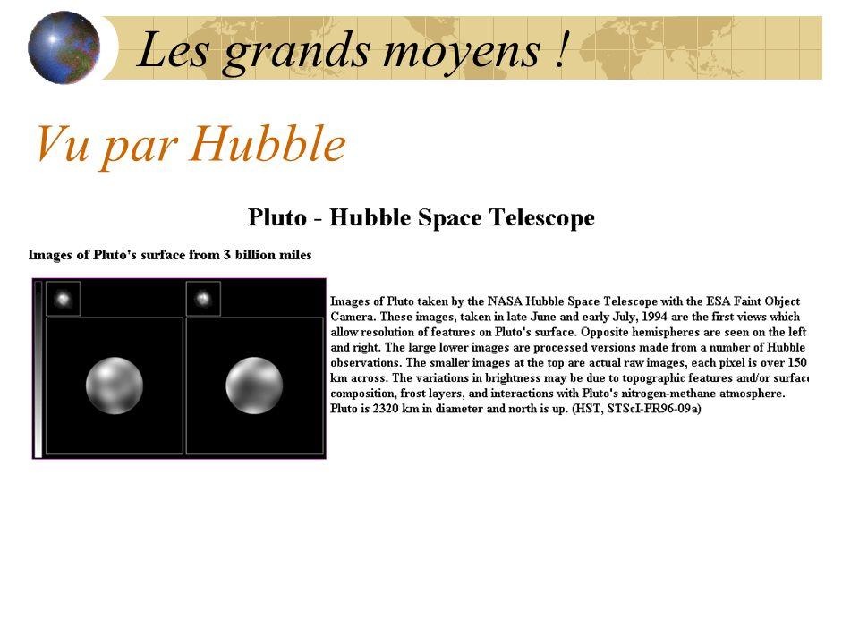 Vu par Hubble Les grands moyens !