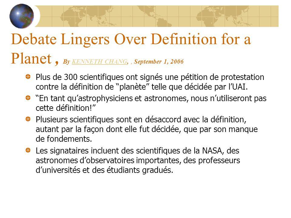 Debate Lingers Over Definition for a Planet, By KENNETH CHANG,, September 1, 2006KENNETH CHANG Plus de 300 scientifiques ont signés une pétition de protestation contre la définition de planète telle que décidée par lUAI.