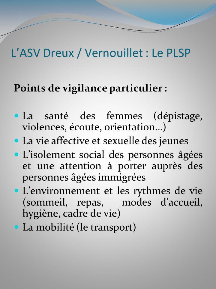 LASV Dreux / Vernouillet : Le PLSP Points de vigilance particulier : La santé des femmes (dépistage, violences, écoute, orientation…) La vie affective