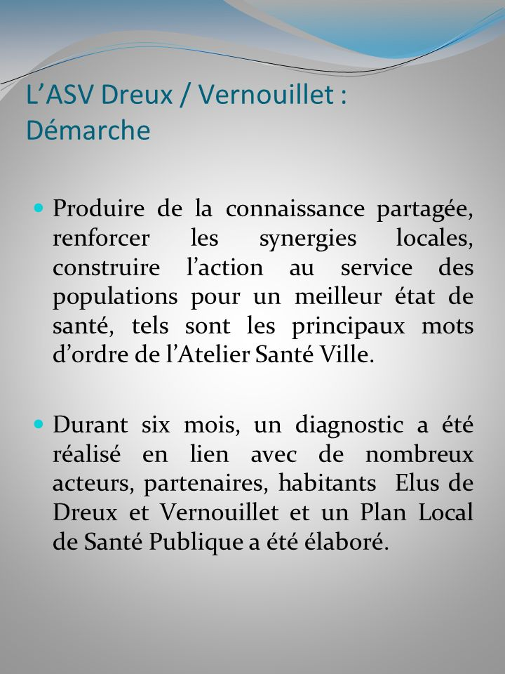 LASV Dreux / Vernouillet : Le PLSP Le Plan local de santé publique prend en compte le PRSP (Plan régional de santé publique) et les priorités locales émergées des différentes rencontres individuelles et collectives organisées.