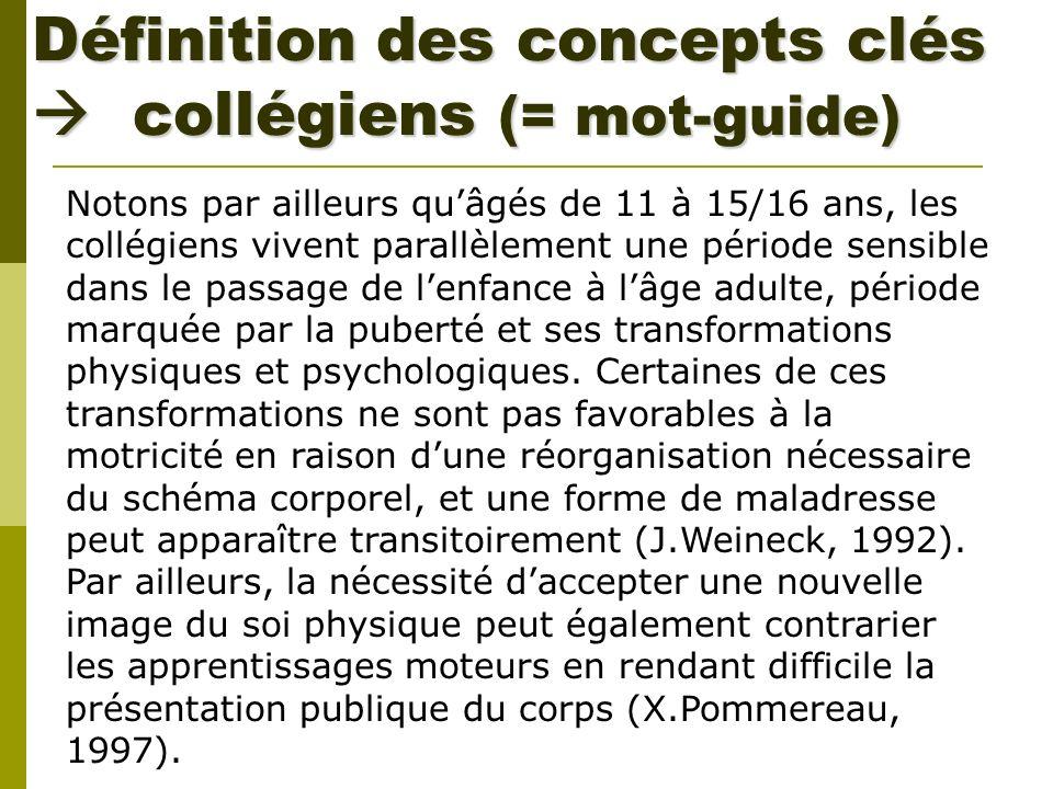 Définition des concepts clés collégiens (= mot-guide) Notons par ailleurs quâgés de 11 à 15/16 ans, les collégiens vivent parallèlement une période se