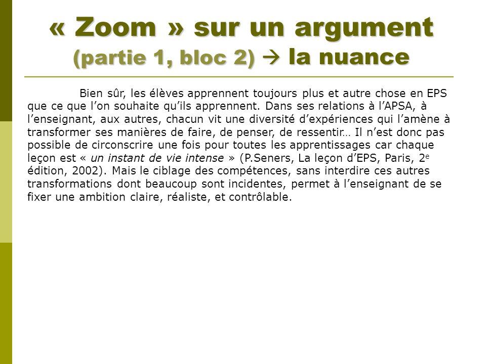 « Zoom » sur un argument (partie 1, bloc 2) la nuance Bien sûr, les élèves apprennent toujours plus et autre chose en EPS que ce que lon souhaite quil
