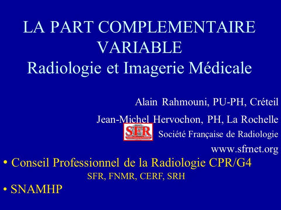 LA PART COMPLEMENTAIRE VARIABLE Radiologie et Imagerie Médicale Alain Rahmouni, PU-PH, Créteil Jean-Michel Hervochon, PH, La Rochelle Société Français