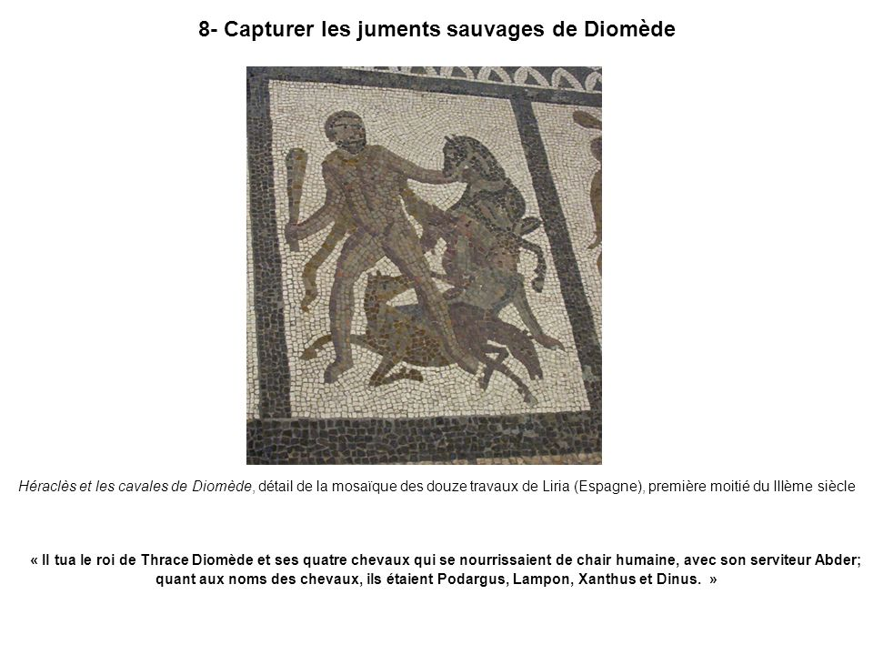 8- Capturer les juments sauvages de Diomède Héraclès et les cavales de Diomède, détail de la mosaïque des douze travaux de Liria (Espagne), première m
