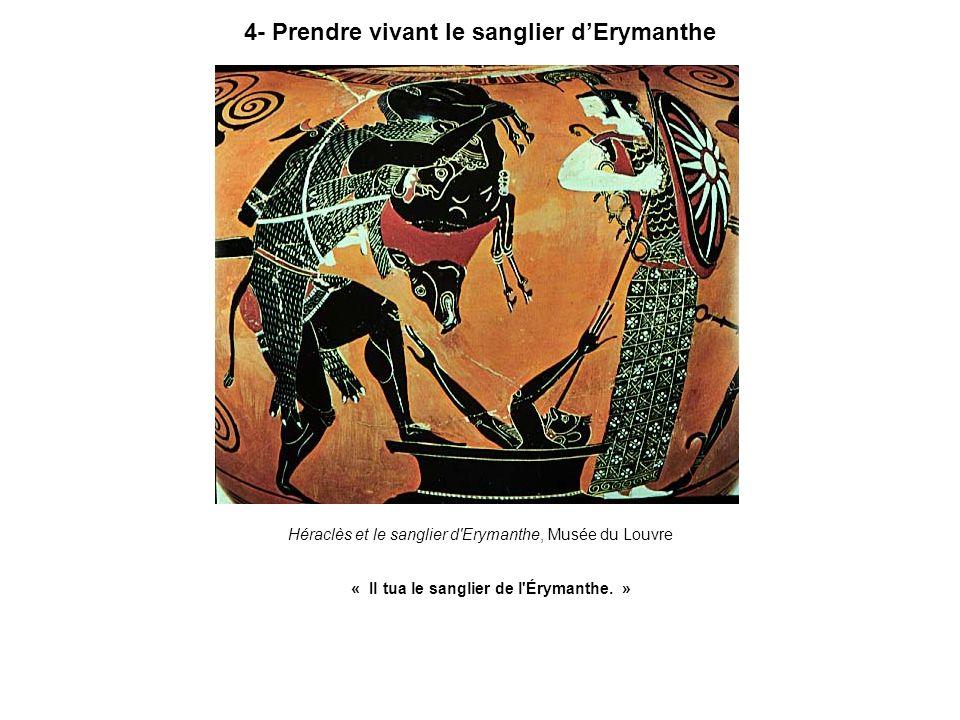4- Prendre vivant le sanglier dErymanthe Héraclès et le sanglier d'Erymanthe, Musée du Louvre « Il tua le sanglier de l'Érymanthe. »