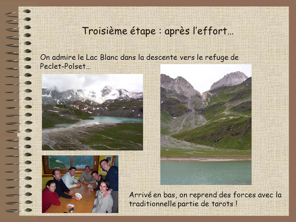 Troisième étape : après leffort… On admire le Lac Blanc dans la descente vers le refuge de Peclet-Polset… Arrivé en bas, on reprend des forces avec la