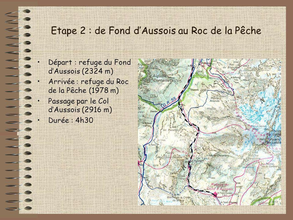 Etape 2 : de Fond dAussois au Roc de la Pêche Départ : refuge du Fond dAussois (2324 m) Arrivée : refuge du Roc de la Pêche (1978 m) Passage par le Co