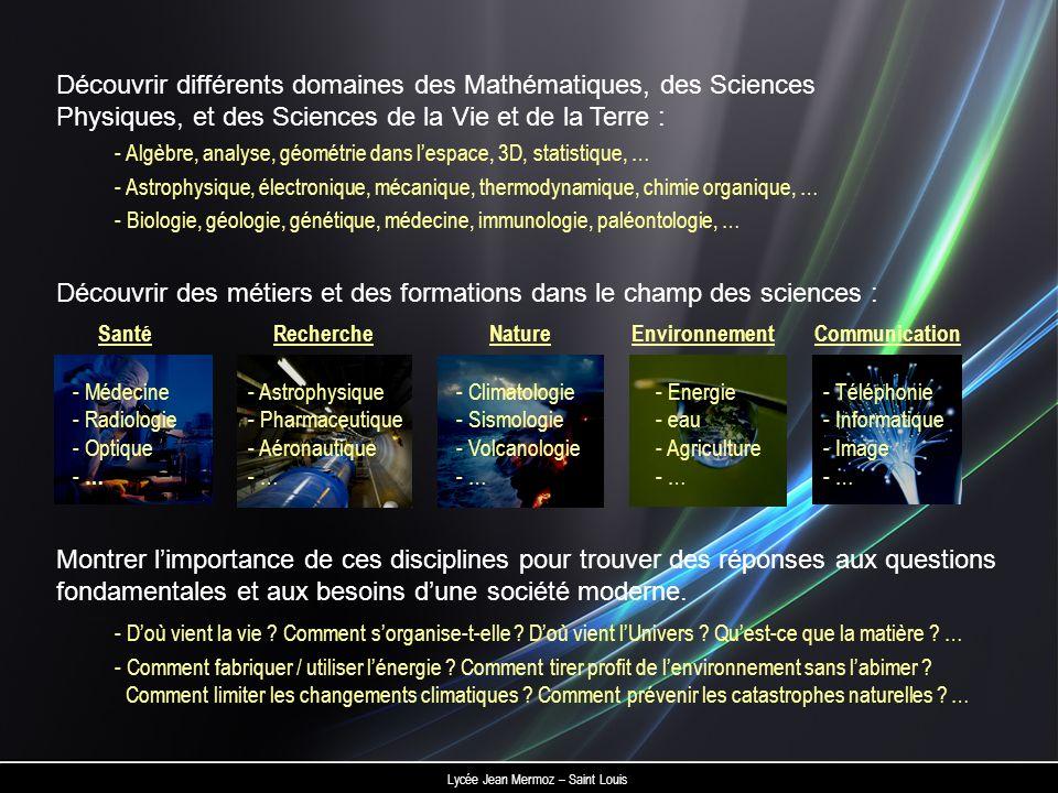 CommunicationEnvironnementNatureRechercheSanté Découvrir différents domaines des Mathématiques, des Sciences Physiques, et des Sciences de la Vie et d