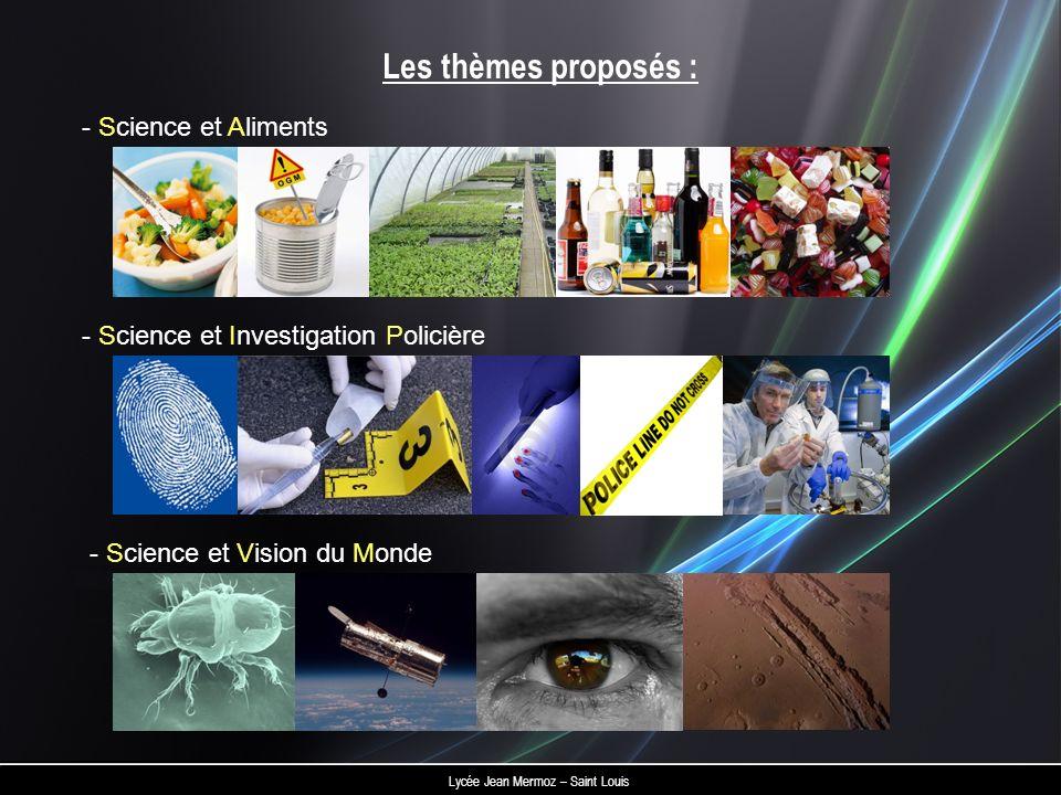 Les thèmes proposés : - Science et Aliments - Science et Investigation Policière - Science et Vision du Monde