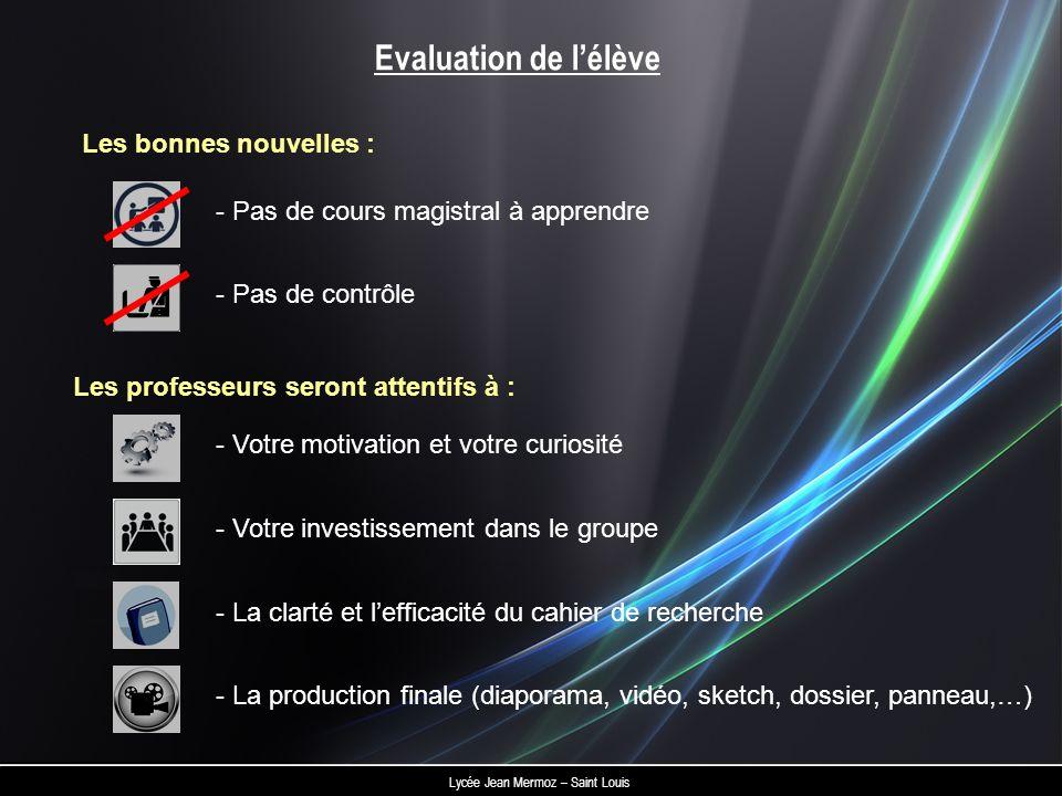 Evaluation de lélève - La production finale (diaporama, vidéo, sketch, dossier, panneau,…) - Votre investissement dans le groupe - La clarté et leffic