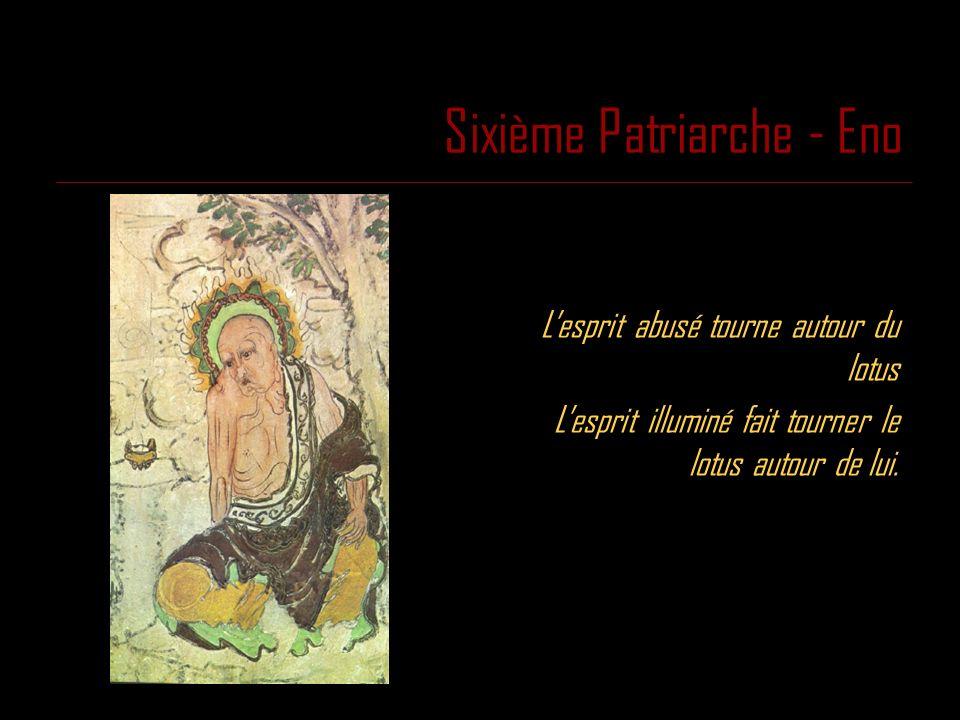 Sixième Patriarche - Eno Lesprit abusé tourne autour du lotus Lesprit illuminé fait tourner le lotus autour de lui.