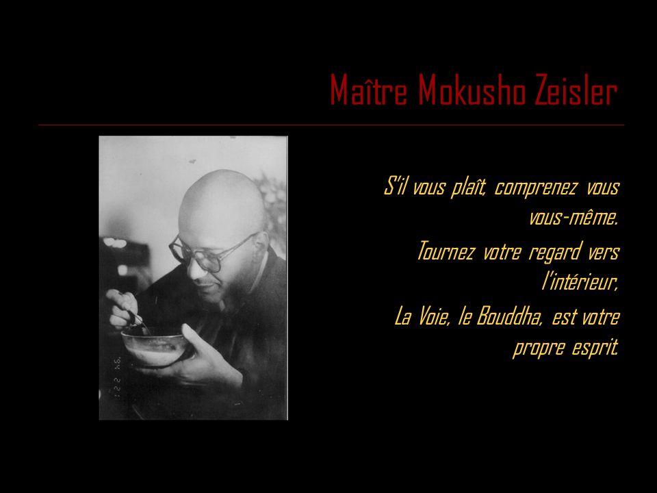 Maître Mokusho Zeisler Sil vous plaît, comprenez vous vous-même. Tournez votre regard vers lintérieur, La Voie, le Bouddha, est votre propre esprit.