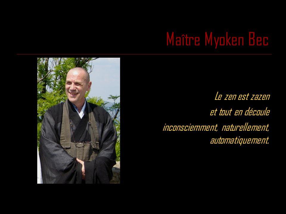 Maître Myoken Bec Le zen est zazen et tout en découle inconsciemment, naturellement, automatiquement.