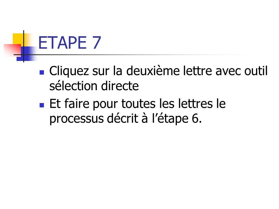 ETAPE 7 Cliquez sur la deuxième lettre avec outil sélection directe Et faire pour toutes les lettres le processus décrit à létape 6.
