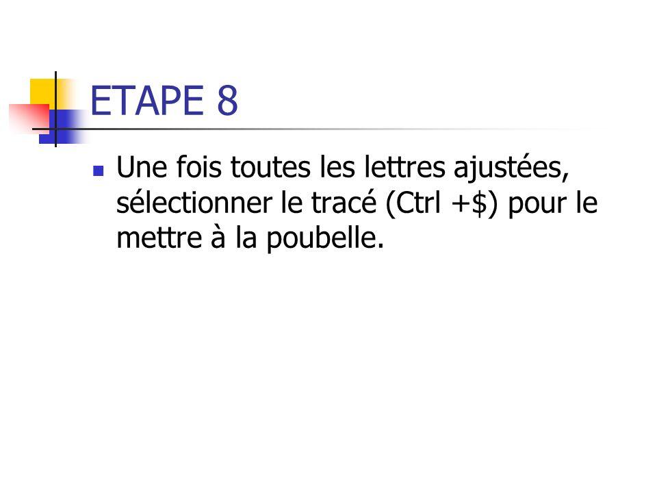 ETAPE 8 Une fois toutes les lettres ajustées, sélectionner le tracé (Ctrl +$) pour le mettre à la poubelle.