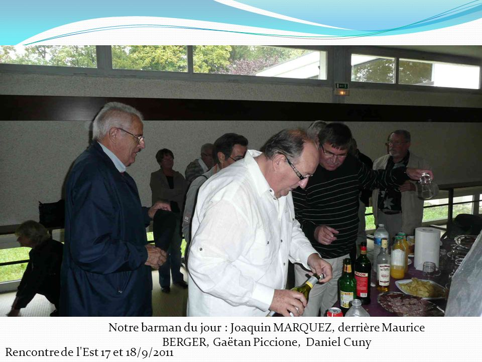 Rencontre de l Est 17 et 18/9/2011 Notre barman du jour : Joaquin MARQUEZ, derrière Maurice BERGER, Gaëtan Piccione, Daniel Cuny