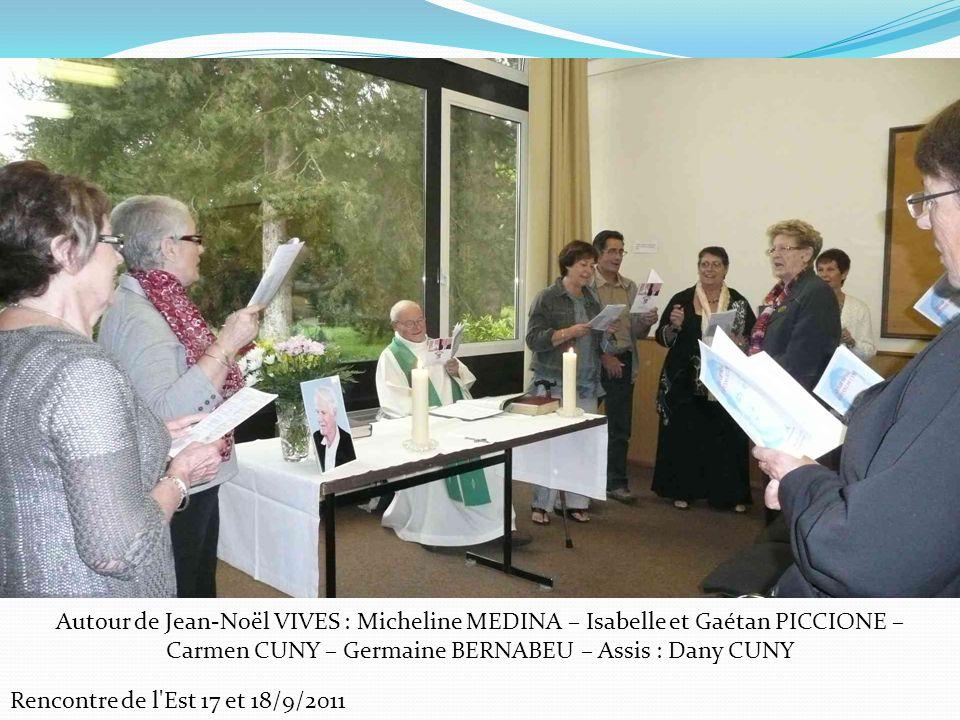 Rencontre de l'Est 17 et 18/9/2011 Autour de Jean-Noël VIVES : Micheline MEDINA – Isabelle et Gaétan PICCIONE – Carmen CUNY – Germaine BERNABEU – Assi